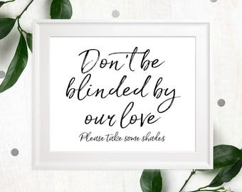 Don't Be Blinded By Our Love-Take Some Shades-Stylish Script Sunglasses DIY Printable Wedding Sign-Beach Wedding Favors Sign-Summer Wedding
