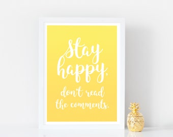 Stay happy, don't read the comments. Positive Quote - Positive Thinking Print - Funny Quote - Positive Poster - Home Decor - Office Art