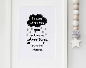 As Soon As We Saw You We Knew An Adventure Was Going To Happen Print- Bedroom/Nursery Print