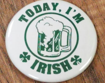 "Today, I'm Irish 2.25"" Pinback  Button  or  Magnet"