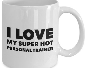 I love my super hot personal trainer - Unique gift mug for personal trainer