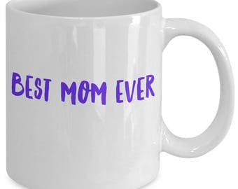 Mom gift coffee mug - Best mom ever - Unique gift mug for mother.