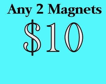 Any two magnets of your choice-  FREE SHIPPING