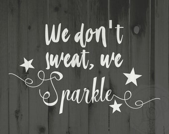 Don't sweat SVG, sparkle SVG,  sparkle cutting file, Dance DXF, we don't sweat we sparkle, Cricut cutting file, silhouette cutting file, svg