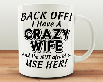 Crazy Wife Mug, Husband Valentines Gift, Wedding Anniversary Present, Gifts For Him, Husband Birthday Present, Gifts From Wife, Back Off Mug