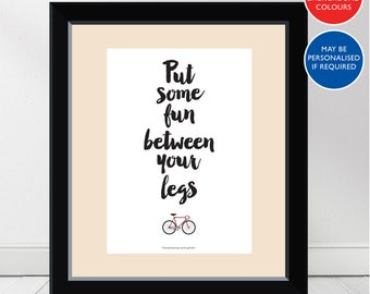 Put Some Fun Between Your Legs Bike Print