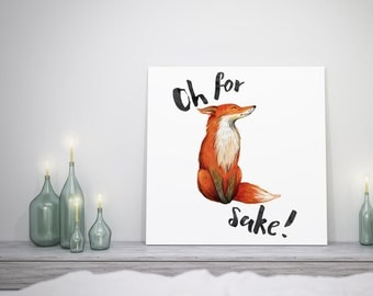 For Fox Sake | Art Print | Watercolor | 12x12 | A3 | Boho Art | Funny Quote | Funny Wall Art | Gift for Teenager | Gift | Foxy | Handmade