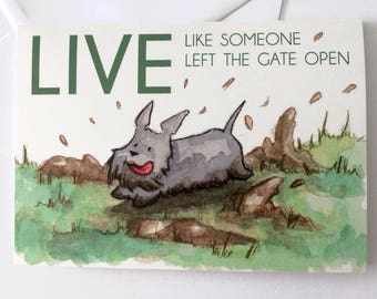 Funny greeting card-Live like someone left the gate open-Scottie dog-friendship-watercolor-Scottish terrier-dog art-blank card-handmade