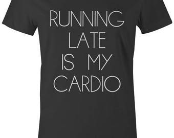 Running Late Is My Cardio Womens T-Shirt - Funny Novely Joke Womens T-Shirt Workout Gym Quote