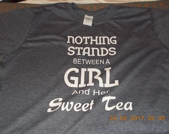 Nothing Stands Between a Girl and her SWEET TEA t-shirt.