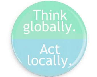 Think global / Act local Button Pin