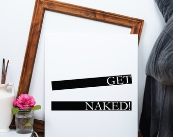 Get Naked Typography.Cheeky Bedroom Print.Funny quotes.Printable Wall Art Home Decor.Instant Digital Download Print