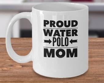 Water Polo Mug - Gift For Water Polo - Water Polo Gift Idea - Proud Water Polo Mom - Water Polo Coffee Cup