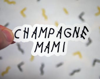 Champagne Mami Sticker - Laptop Stickers - Computer Decals - Notebook Stickers - Car Stickers - Drake Stickers - Tumblr Stickers - S89