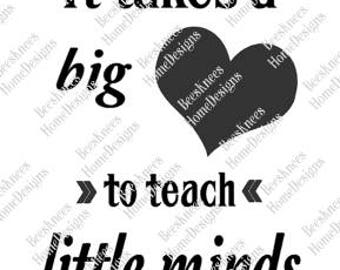 It Takes a Big Heart to Teach Little Minds Design - Teachers Gift - Digital Cut File - INSTANT DOWNLOAD for silhouette, png, pdf & svg