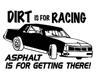 Dirt Is For Racing, Asphalt Is For Getting There - Decal