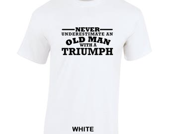 Triumph Never Underestimate An Old Man Birthday Gift Fathers Day Softspun white t shirt