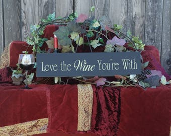 Love The Wine You're With - hand painted wine sign 6x24