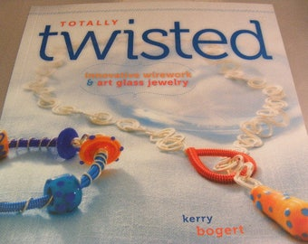 Totally Twisted by Kerry Bogert, Innovative Wirework and Art Glass Jewelry How To Book