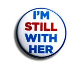 I'm Still With Her Pinback Button, Magnet, Zipper Pull, or Keychain