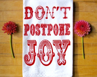 Don't Postpone Joy Dish Towel, Hand Screen Printed, Cotton Flour Sack, Tea Towel, Inspirational Quote, Red & Turquoise Blue, Hostess Gift