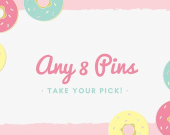 Any 8 pins! Your pick!
