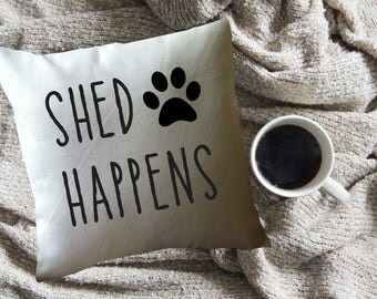 funny pillow/  decorative throw pillow cover/ dog lover pillow/ dog lover gift/ pet lover/ shed happens