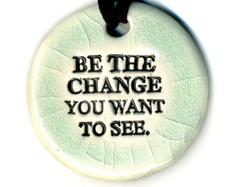 Be the Change You Want to See Ceramic Necklace in Crackle