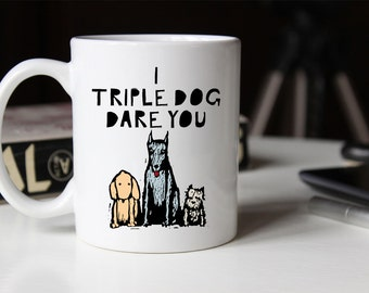 I Triple Dog Dare You Coffee Mug | Ceramic Coffee Mug | Gift for Coffee Drinker | Coffee Mug Gift | Sublimation Mug |  Gift for Dog Owner