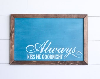 Always Kiss Me Goodnight Farmhouse Style Rustic Wood Sign, Handmade, Inspirational Quote, Shabby Chic