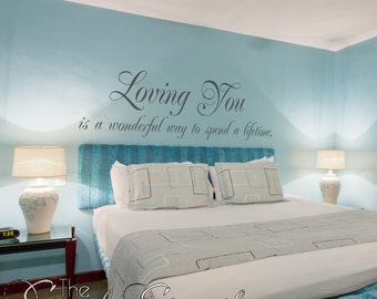 Loving you is a wonderful way to spend a lifetime- perfect quote to place above the bed in a master bedroom. Great valentines day gift idea!
