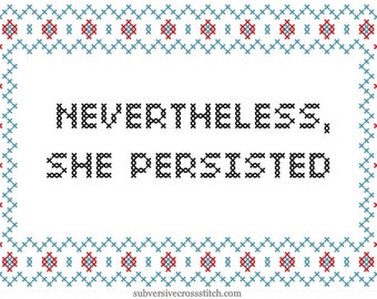 Subversive Cross Stitch PDF pattern: Nevertheless, She Persisted