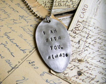 """Stamped Spoon Necklace, Vintage Silver Spoon Necklace """"I am with you, always"""" Spoon Jewelry, Repurposed Silverware Jewelry, Spoon Pendant"""