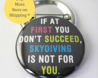 If At First You Don't Succeed, Skydiving, Pinback Button Badge, Backpack Patch, Pinback Button Gift, Button OR Magnet 1.5 inch (38mm)