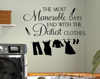 LAUNDRY-The most Memorable days end with the dirtiest clothes- Vinyl Wall Decal- Laundry Room Decor- Laundry Humor- Family Decor