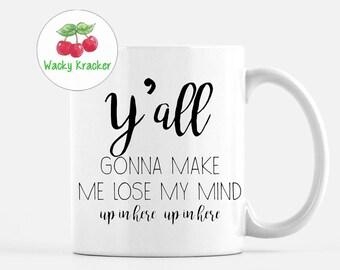 Ya'll Gonna Make Me Lose My Mind Coffee Mug // Mother's Day Gift
