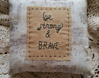 Prim Stitchery be strong and brave Pillow ~OFG