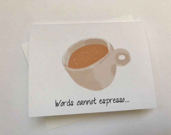Words Cannot Espresso, How Much You Mean To Me, Love or Friendship Doodle card Drawing made on recycled paper comes with envelope and seal