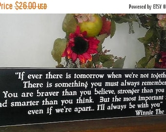 20% OFF TODAY Classic Winnie the Pooh Quote If ever there is tomorrow  .....  Inspirational Quote  Sign You Pick Colors