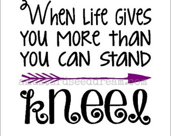 When Life Gives You More Than You Can Stand, Kneel with Arrow, Wall Art, Graphic, Lettering, Decals, Stickers