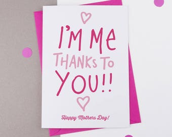 I'm me thanks to you Mother's Day Card, Mothersday Card, Card for Mum, card for Mom
