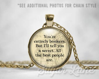 Alice in Wonderland Necklace - Glass Dome Necklace - You're Entirely Bonkers But I'll Tell You a Secret. All the Best People Are