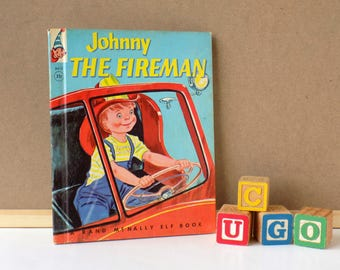 Johnny the Fireman. A Rand McNally Elf Book. Rebecca K Sprinkle and Ruth Wood. 1954 Edition. Kid's Vintage Book. Preschool Child.