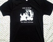 BEGOTTEN tshirt GOD is DEAD all hail nature tshirt it's a tshirt is that clear yet