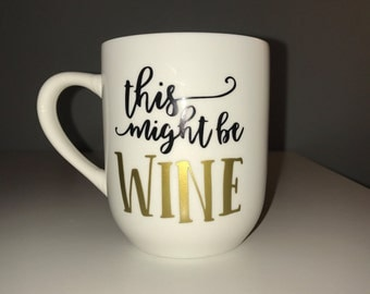 This Might Be Wine Mug - Coffee Mug - Words Can Be in ANY COLOR!