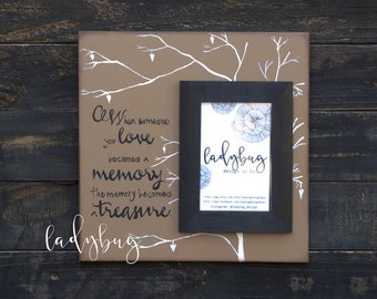 """When someone you love becomes a memory, the memory becomes a treasure. 12x12"""" board size and 4x6 picture frame by Ladybug"""