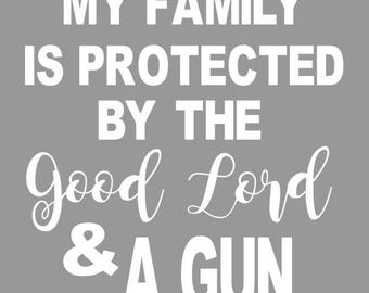 My Family Is Protected by the Good Lord and a Gun Decal