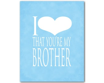 I love that you are my brother... Family Gift - Typography Wall Art - Room decor - Brother Love - Word Art Print - Nursery Wall Decor
