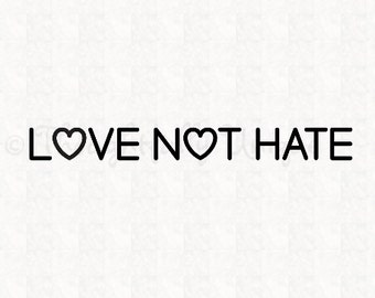 Love Not Hate Vinyl Decal or Shirt Iron-On