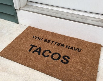 Better have Tacos; funny Doormats, Unique Doormats, Cute welcome mat, home and living, housewarming gifts, home décor, handmade, trendy
